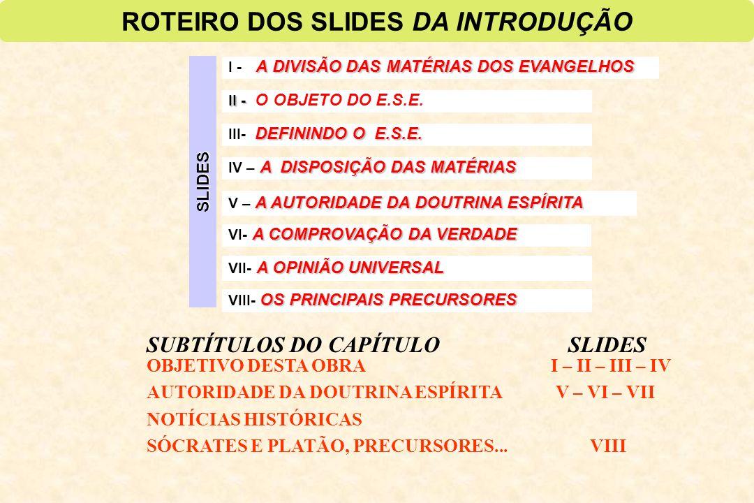 OS PRINCIPAIS PRECURSORES VIII- OS PRINCIPAIS PRECURSORES ROTEIRO DOS SLIDES DA INTRODUÇÃO ADIVISÃO DAS MATÉRIAS DOS EVANGELHOS I - A DIVISÃO DAS MATÉ