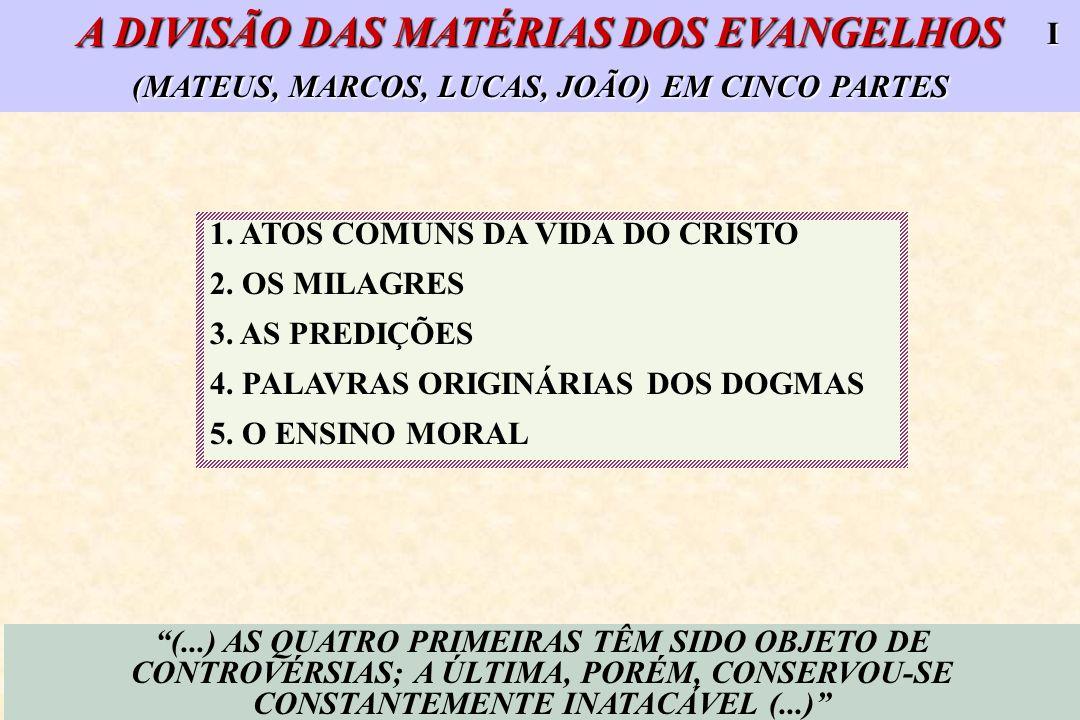 A DIVISÃO DAS MATÉRIAS DOS EVANGELHOS (MATEUS, MARCOS, LUCAS, JOÃO) EM CINCO PARTES 1. ATOS COMUNS DA VIDA DO CRISTO 2. OS MILAGRES 3. AS PREDIÇÕES 4.