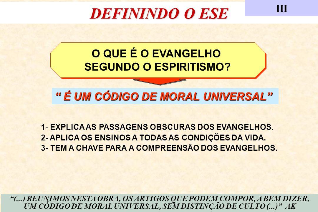 DEFININDO O ESE III 4 O QUE É O EVANGELHO SEGUNDO O ESPIRITISMO? O QUE É O EVANGELHO SEGUNDO O ESPIRITISMO? 1- EXPLICA AS PASSAGENS OBSCURAS DOS EVANG