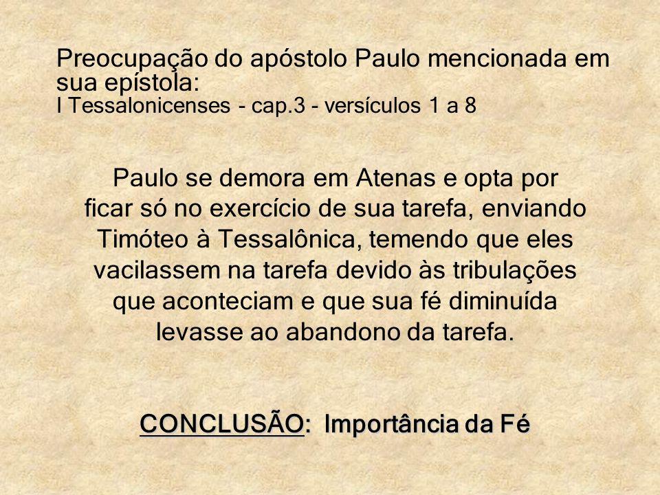 Preocupação do apóstolo Paulo mencionada em sua epístola: I Tessalonicenses - cap.3 - versículos 1 a 8 Paulo se demora em Atenas e opta por ficar só n