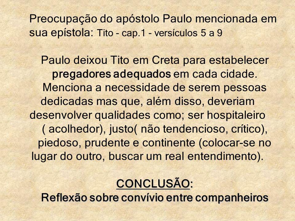 Preocupação do apóstolo Paulo mencionada em sua epístola: Tito - cap.1 - versículos 5 a 9 Paulo deixou Tito em Creta para estabelecer pregadores adequ