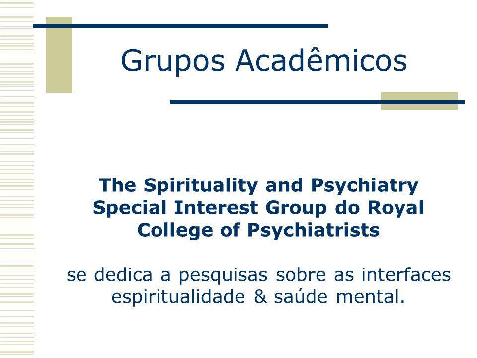 Grupos Acadêmicos The Spirituality and Psychiatry Special Interest Group do Royal College of Psychiatrists se dedica a pesquisas sobre as interfaces e