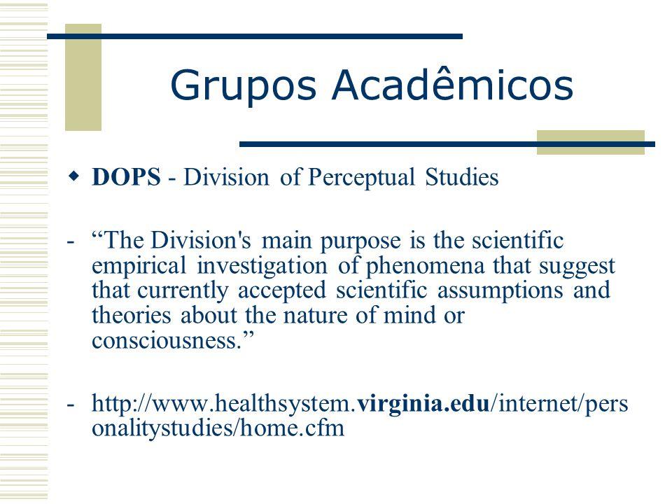 Grupos Acadêmicos DOPS - Division of Perceptual Studies -The Division's main purpose is the scientific empirical investigation of phenomena that sugge