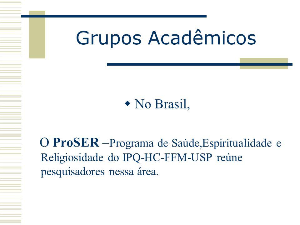 Grupos Acadêmicos No Brasil, O ProSER – Programa de Saúde,Espiritualidade e Religiosidade do IPQ-HC-FFM-USP reúne pesquisadores nessa área.