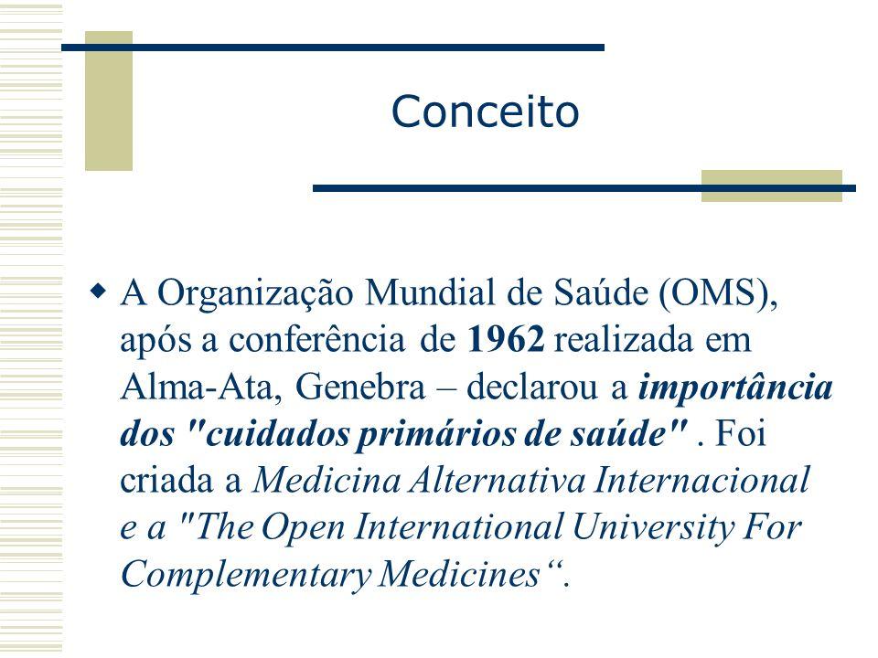 Conceito A Organização Mundial de Saúde (OMS), após a conferência de 1962 realizada em Alma-Ata, Genebra – declarou a importância dos