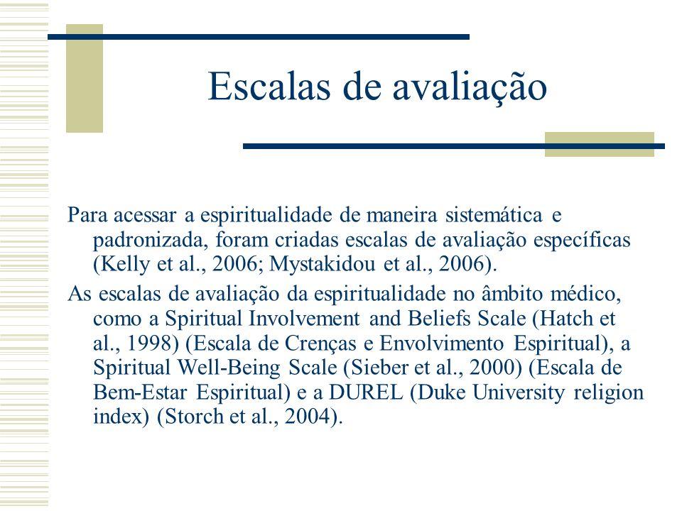 Escalas de avaliação Para acessar a espiritualidade de maneira sistemática e padronizada, foram criadas escalas de avaliação específicas (Kelly et al.