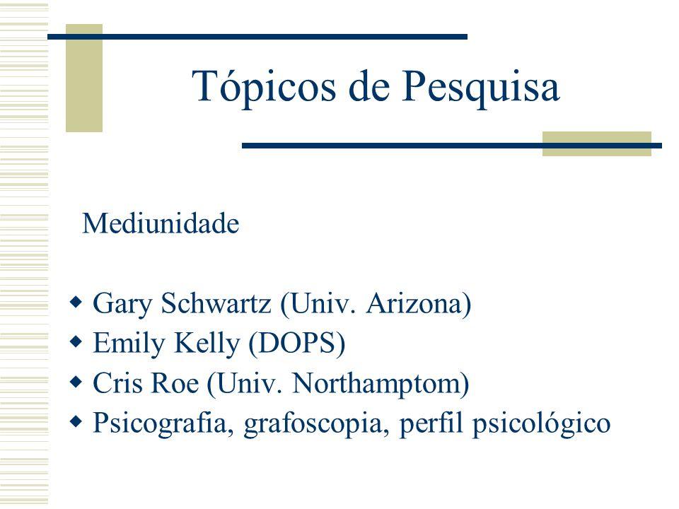 Tópicos de Pesquisa Mediunidade Gary Schwartz (Univ. Arizona) Emily Kelly (DOPS) Cris Roe (Univ. Northamptom) Psicografia, grafoscopia, perfil psicoló