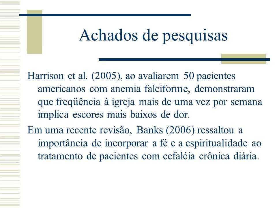 Achados de pesquisas Harrison et al. (2005), ao avaliarem 50 pacientes americanos com anemia falciforme, demonstraram que freqüência à igreja mais de