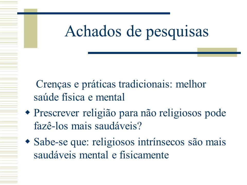 Achados de pesquisas Crenças e práticas tradicionais: melhor saúde física e mental Prescrever religião para não religiosos pode fazê-los mais saudávei