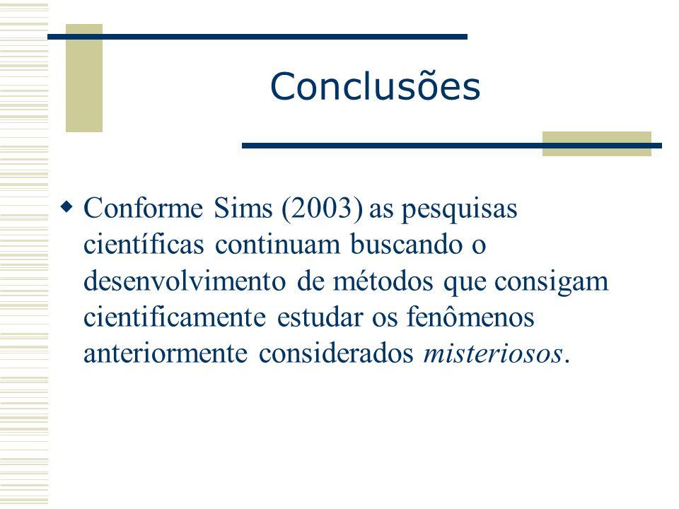 Conclusões Conforme Sims (2003) as pesquisas científicas continuam buscando o desenvolvimento de métodos que consigam cientificamente estudar os fenôm