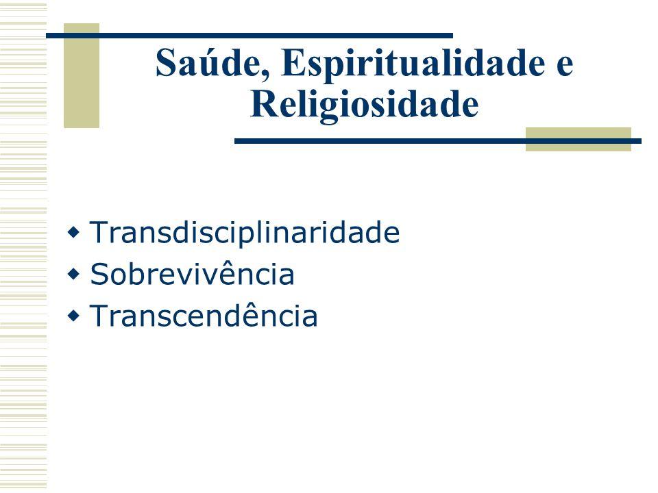 Saúde, Espiritualidade e Religiosidade Transdisciplinaridade Sobrevivência Transcendência