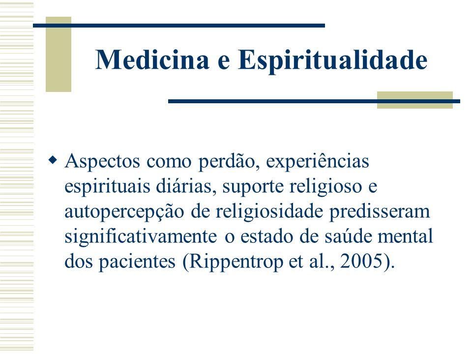 Medicina e Espiritualidade Aspectos como perdão, experiências espirituais diárias, suporte religioso e autopercepção de religiosidade predisseram sign