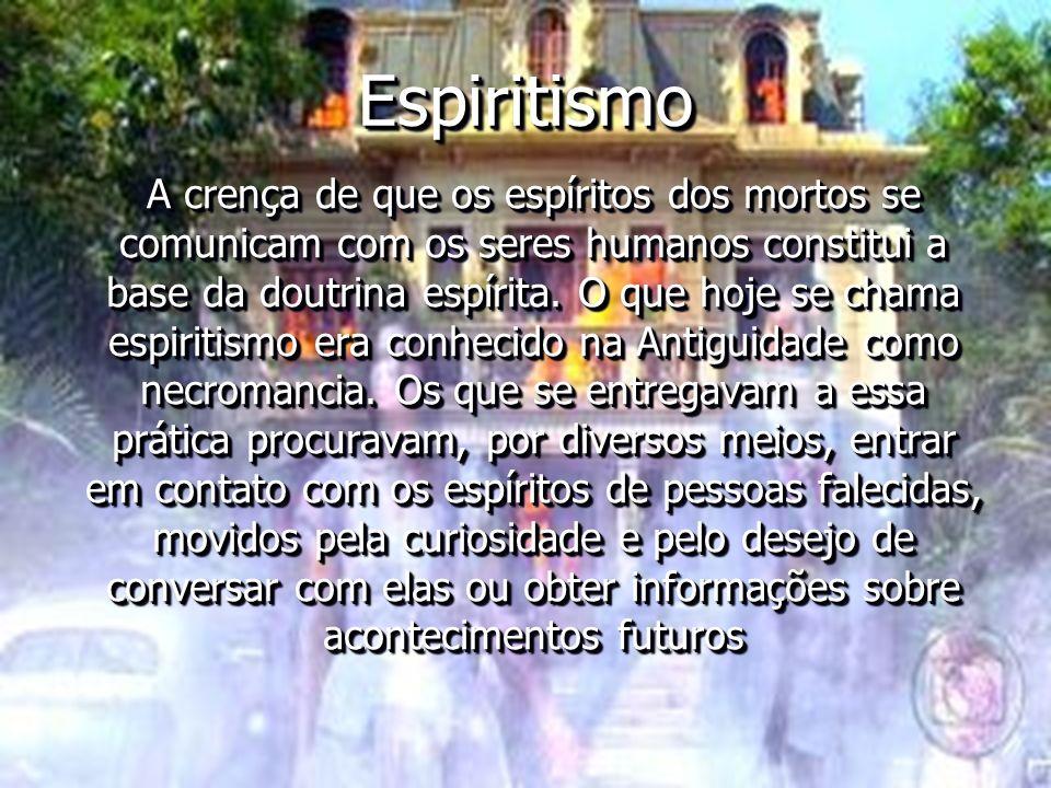 EspiritismoEspiritismo A crença de que os espíritos dos mortos se comunicam com os seres humanos constitui a base da doutrina espírita. O que hoje se