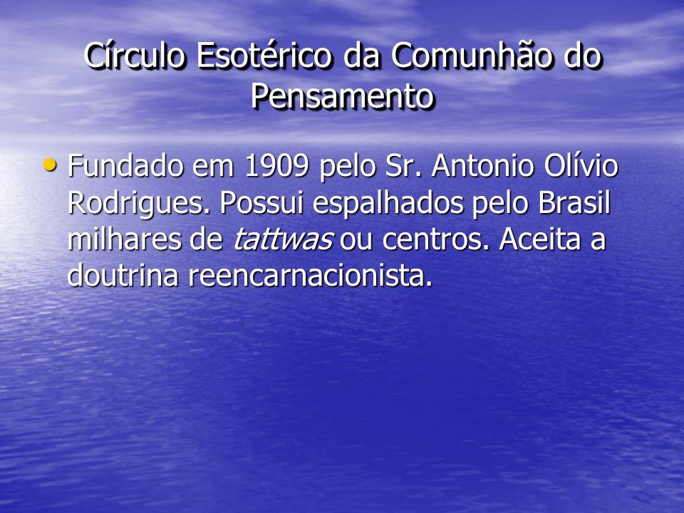 Círculo Esotérico da Comunhão do Pensamento Fundado em 1909 pelo Sr. Antonio Olívio Rodrigues. Possui espalhados pelo Brasil milhares de tattwas ou ce