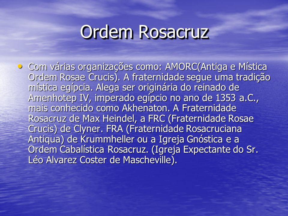 Ordem Rosacruz Ordem Rosacruz Com várias organizações como: AMORC(Antiga e Mística Ordem Rosae Crucis). A fraternidade segue uma tradição mística egíp