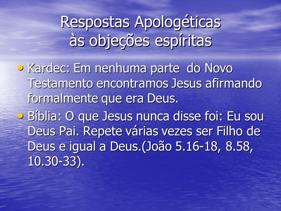 Respostas Apologéticas às objeções espíritas Kardec: Em nenhuma parte do Novo Testamento encontramos Jesus afirmando formalmente que era Deus. Kardec: