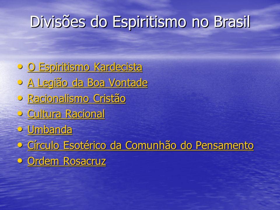 Divisões do Espiritismo no Brasil Divisões do Espiritismo no Brasil O Espiritismo Kardecista O Espiritismo Kardecista O Espiritismo Kardecista O Espir