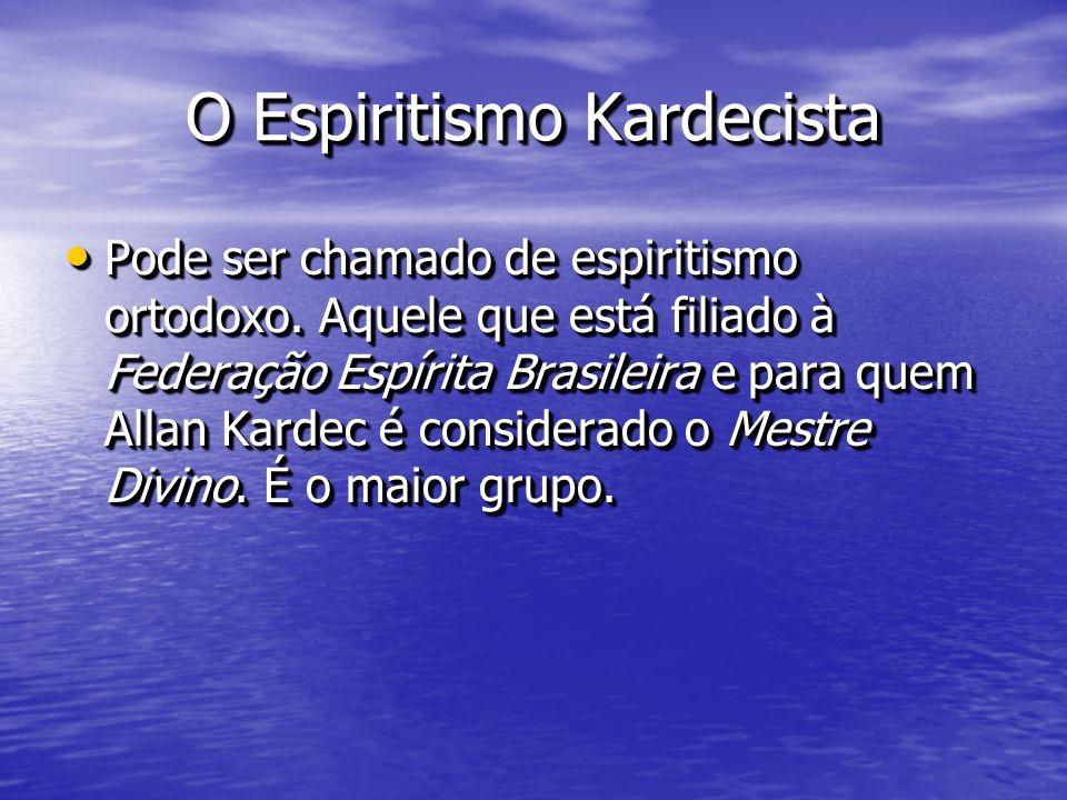 O Espiritismo Kardecista Pode ser chamado de espiritismo ortodoxo. Aquele que está filiado à Federação Espírita Brasileira e para quem Allan Kardec é