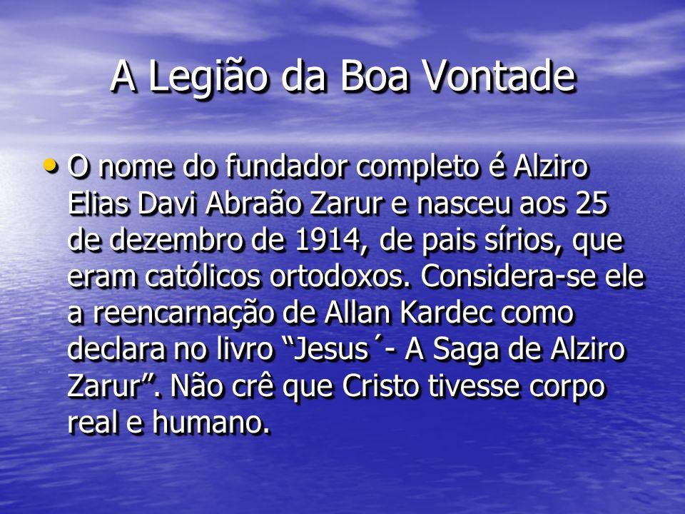 A Legião da Boa Vontade O nome do fundador completo é Alziro Elias Davi Abraão Zarur e nasceu aos 25 de dezembro de 1914, de pais sírios, que eram cat