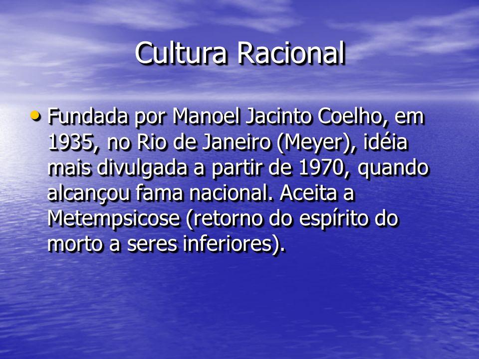 Cultura Racional Fundada por Manoel Jacinto Coelho, em 1935, no Rio de Janeiro (Meyer), idéia mais divulgada a partir de 1970, quando alcançou fama na