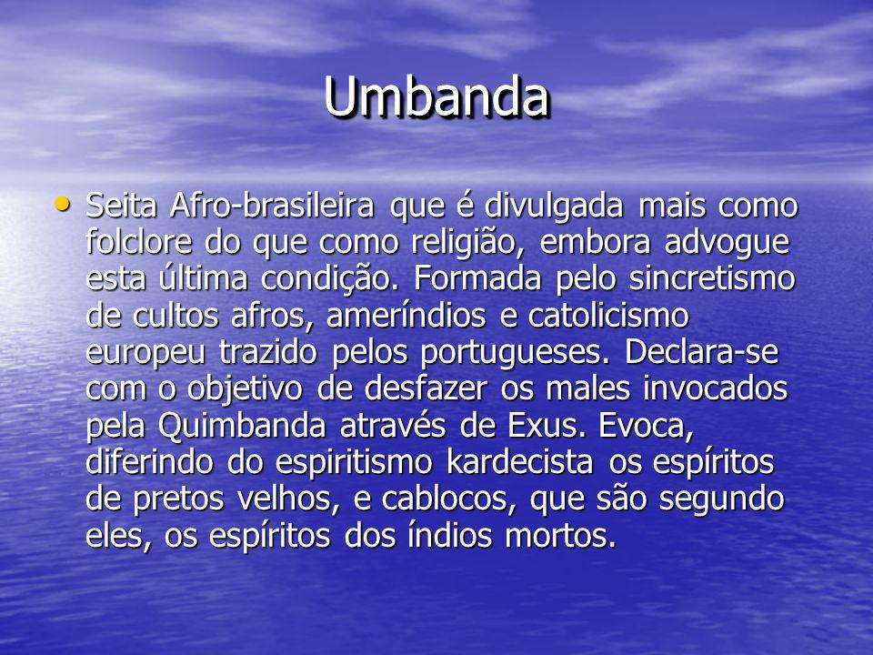 UmbandaUmbanda Seita Afro-brasileira que é divulgada mais como folclore do que como religião, embora advogue esta última condição. Formada pelo sincre