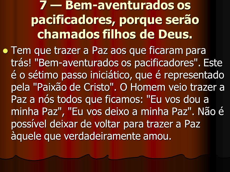 7 Bem-aventurados os pacificadores, porque serão chamados filhos de Deus. Tem que trazer a Paz aos que ficaram para trás!