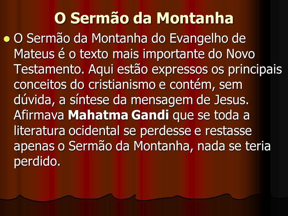 O Sermão da Montanha O Sermão da Montanha do Evangelho de Mateus é o texto mais importante do Novo Testamento. Aqui estão expressos os principais conc