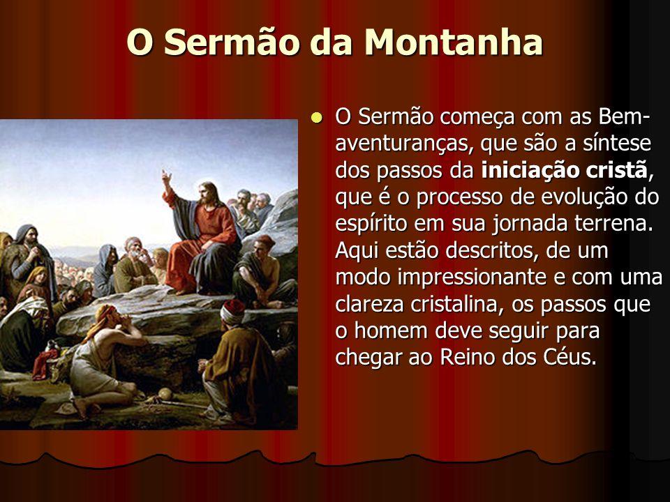 O Sermão da Montanha O Sermão começa com as Bem- aventuranças, que são a síntese dos passos da iniciação cristã, que é o processo de evolução do espír