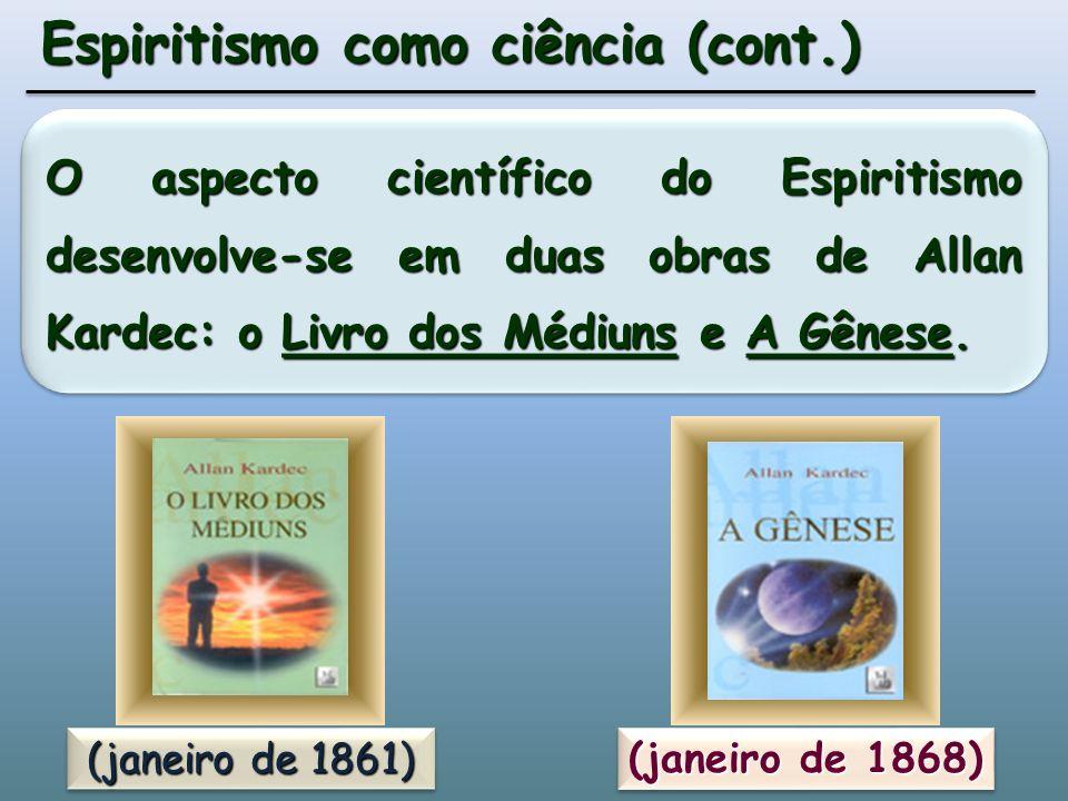 O aspecto científico do Espiritismo desenvolve-se em duas obras de Allan Kardec: o Livro dos Médiuns e A Gênese.