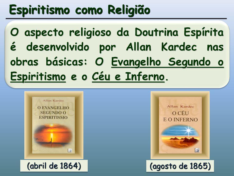 O aspecto religioso da Doutrina Espírita é desenvolvido por Allan Kardec nas obras básicas: O Evangelho Segundo o Espiritismo e o Céu e Inferno.