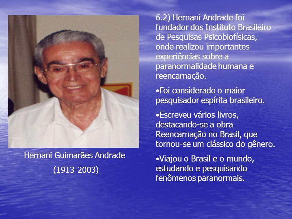 Hernani Guimarães Andrade (1913-2003) 6.2) Hernani Andrade foi fundador dos Instituto Brasileiro de Pesquisas Psicobiofísicas, onde realizou important