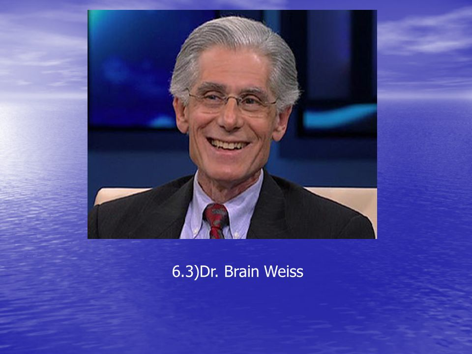 6.3)Dr. Brain Weiss