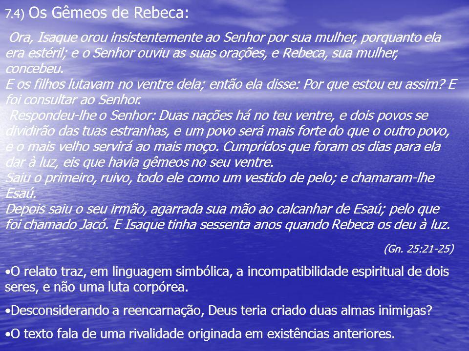 7.4) Os Gêmeos de Rebeca: Ora, Isaque orou insistentemente ao Senhor por sua mulher, porquanto ela era estéril; e o Senhor ouviu as suas orações, e Re