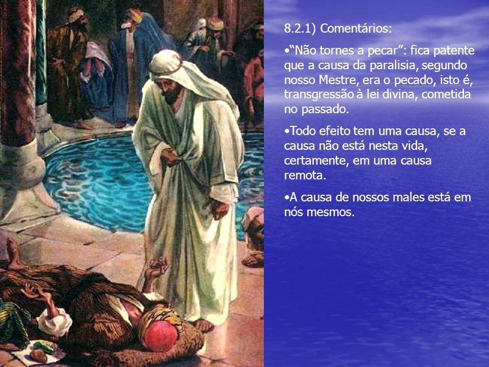 8.2.1) Comentários: Não tornes a pecar: fica patente que a causa da paralisia, segundo nosso Mestre, era o pecado, isto é, transgressão à lei divina,