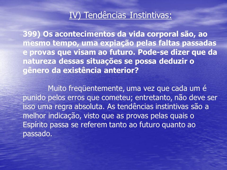 IV) Tendências Instintivas: 399) Os acontecimentos da vida corporal são, ao mesmo tempo, uma expiação pelas faltas passadas e provas que visam ao futu