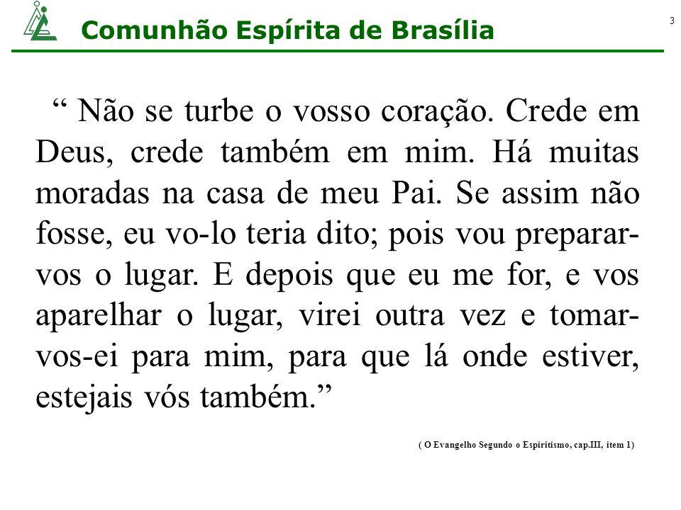 Comunhão Espírita de Brasília 4 AS MORADAS DA CASA DO PAI São habitados todos os globos que se movem no espaço.