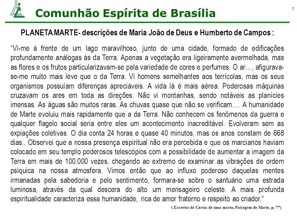 Comunhão Espírita de Brasília 8 BELEZAS DE SATURNO - descrições de Maria João de Deus: Vi-me numa superfície onde parecia pisar sobre um amontoado de massas mais ou menos análogas ao gelo, sentindo-me envolvida numa temperatura singular.
