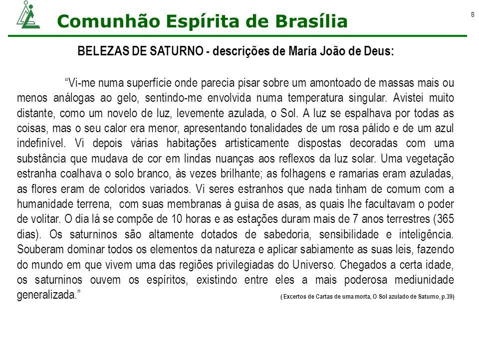 Comunhão Espírita de Brasília 8 BELEZAS DE SATURNO - descrições de Maria João de Deus: Vi-me numa superfície onde parecia pisar sobre um amontoado de