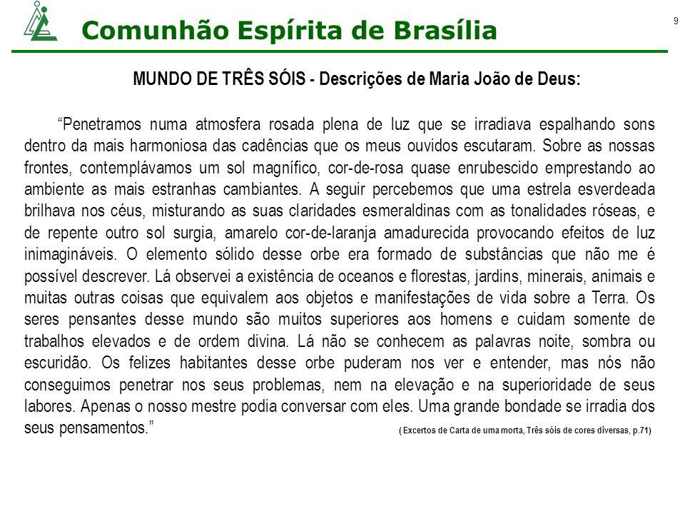 Comunhão Espírita de Brasília 9 MUNDO DE TRÊS SÓIS - Descrições de Maria João de Deus: Penetramos numa atmosfera rosada plena de luz que se irradiava