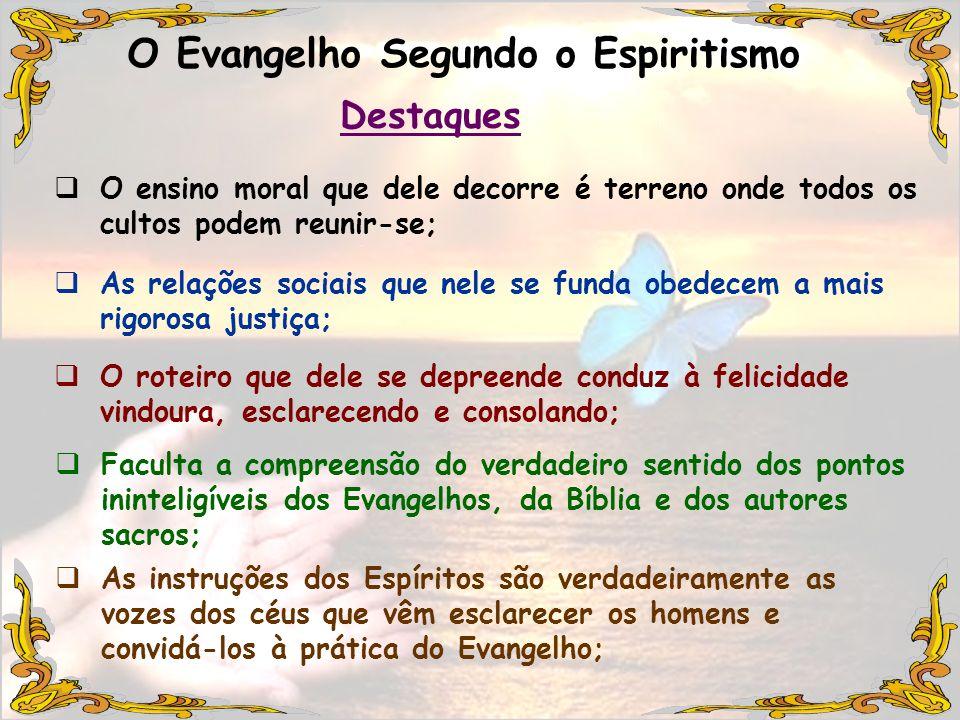 O ensino moral que dele decorre é terreno onde todos os cultos podem reunir-se; O Evangelho Segundo o Espiritismo As relações sociais que nele se fund