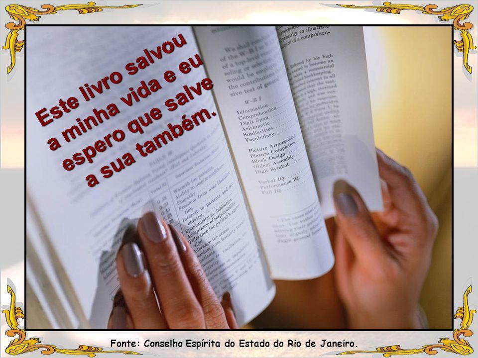 Fonte: Conselho Espírita do Estado do Rio de Janeiro. Este livro salvou a minha vida e eu espero que salve a sua também.