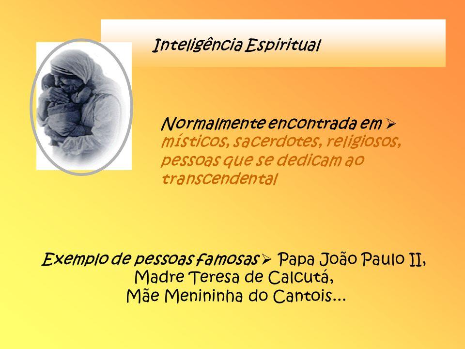Inteligência Espiritual Normalmente encontrada em místicos, sacerdotes, religiosos, pessoas que se dedicam ao transcendental Exemplo de pessoas famosa