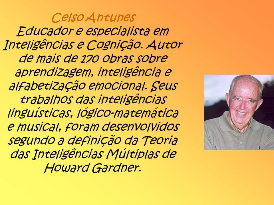 Celso Antunes Educador e especialista em Inteligências e Cognição. Autor de mais de 170 obras sobre aprendizagem, inteligência e alfabetização emocion