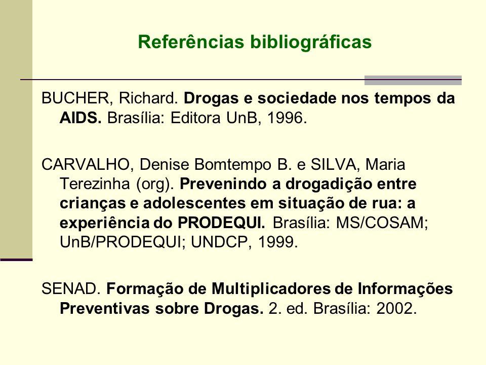 Referências bibliográficas BUCHER, Richard. Drogas e sociedade nos tempos da AIDS. Brasília: Editora UnB, 1996. CARVALHO, Denise Bomtempo B. e SILVA,
