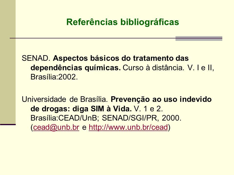 Referências bibliográficas SENAD. Aspectos básicos do tratamento das dependências químicas. Curso à distância. V. I e II, Brasília:2002. Universidade