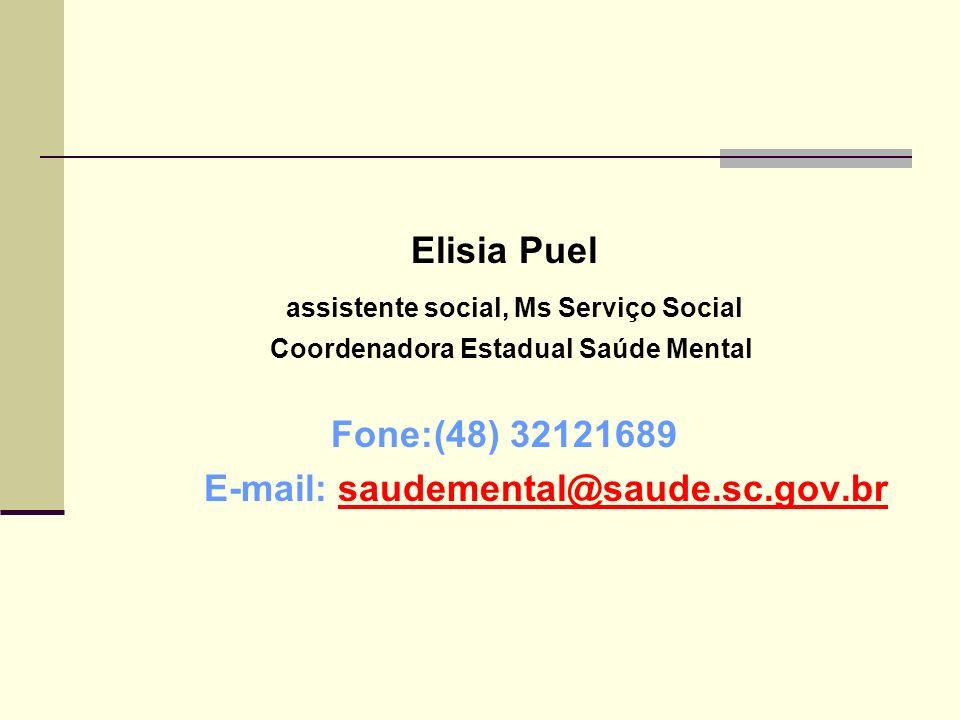 Elisia Puel assistente social, Ms Serviço Social Coordenadora Estadual Saúde Mental Fone:(48) 32121689 E-mail: saudemental@saude.sc.gov.br