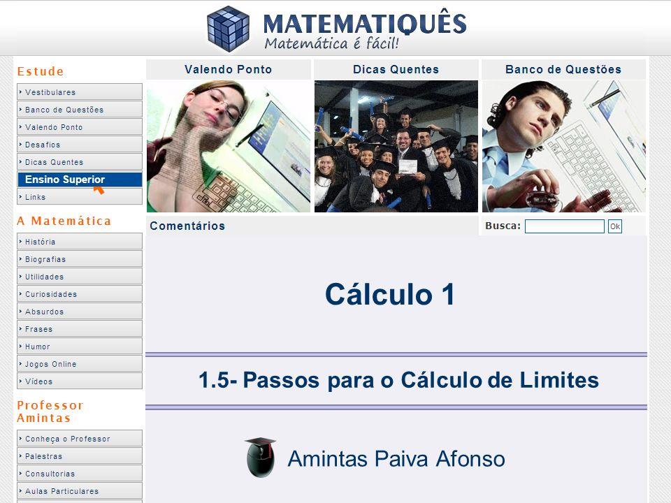 Ensino Superior Cálculo 1 1.5- Passos para o Cálculo de Limites Amintas Paiva Afonso