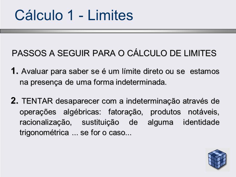 Cálculo 1 - Limites PASSOS A SEGUIR PARA O CÁLCULO DE LIMITES 1. Avaluar para saber se é um límite direto ou se estamos na presença de uma forma indet