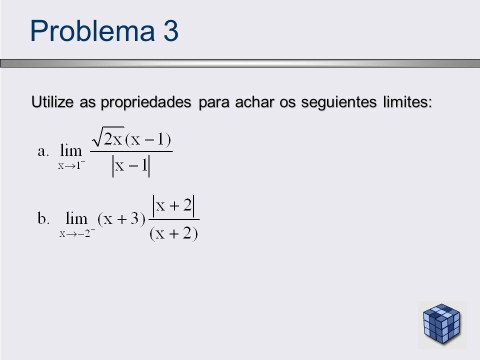Problema 3 Utilize as propriedades para achar os seguientes limites: Utilize as propriedades para achar os seguientes limites: