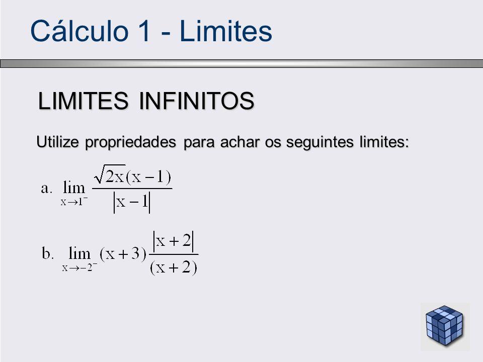 Cálculo 1 - Limites LIMITES INFINITOS Utilize propriedades para achar os seguintes limites: Utilize propriedades para achar os seguintes limites: